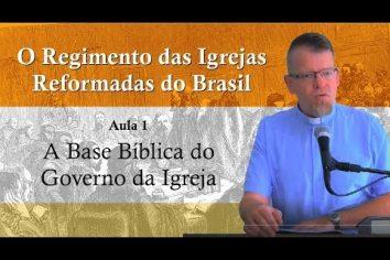 O Regimento das Igrejas Reformadas do Brasil – Aula 1 [Vídeo]