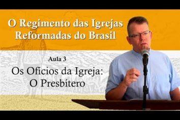 O Regimento das Igrejas Reformadas do Brasil – Aula 03 [Vídeo]