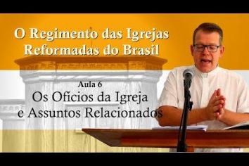 O Regimento das Igrejas Reformadas do Brasil – Aula 06 [Vídeo]