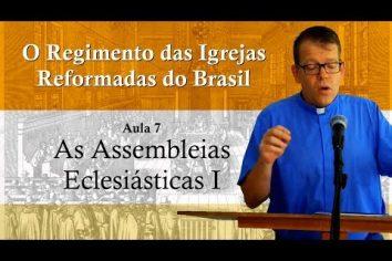 O Regimento das Igrejas Reformadas do Brasil – Aula 07 [Vídeo]