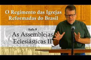 O Regimento das Igrejas Reformadas do Brasil – Aula 08 [Vídeo]