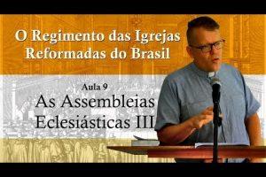 O Regimento das Igrejas Reformadas do Brasil – Aula 09 [Vídeo]