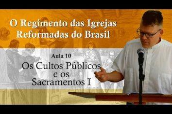 O Regimento das Igrejas Reformadas do Brasil – Aula 10 [Vídeo]
