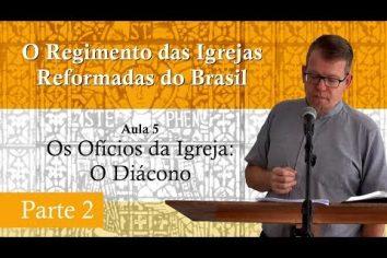 O Regimento das Igrejas Reformadas do Brasil – Aula 05 Parte 2 [Vídeo]