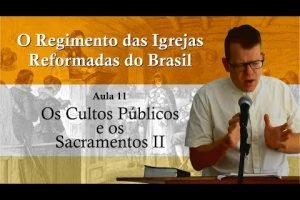 O Regimento das Igrejas Reformadas do Brasil – Aula 11 [Vídeo]