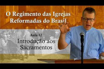 O Regimento das Igrejas Reformadas do Brasil – Aula 12 [Vídeo]