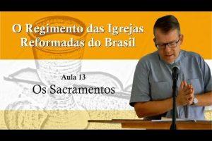 O Regimento das Igrejas Reformadas do Brasil – Aula 13 [Vídeo]