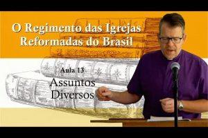 O Regimento das Igrejas Reformadas do Brasil – Aula 14 [Vídeo]